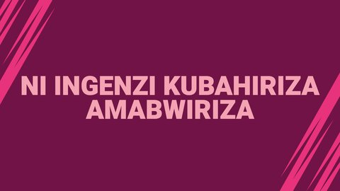 NI INGENZI KUBAHIRIZA AMABWIRIZA