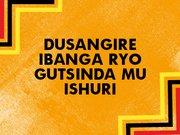 DUSANGIRE IBANGA RYO GUTSINDA MU ISHURI